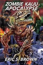 Eric S Brown Zombie Kaiju Apocalypse